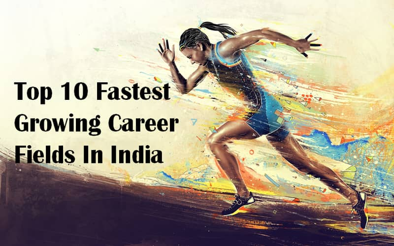 Top 10 Fastest Growing Career Fields In India