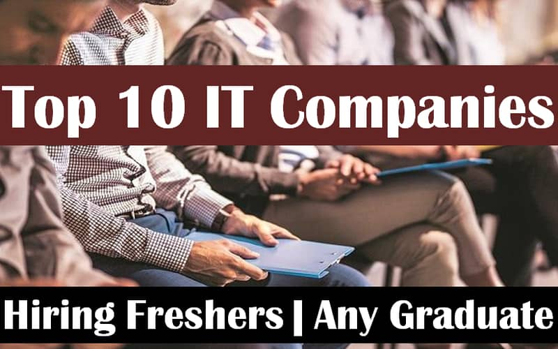 Top 10 IT Companies to Hire More Than 1.7 Lakh Freshers